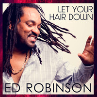 Ed Robinson - Let Your Hair Down
