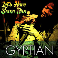 Gyptian - Let's Have Some Fun