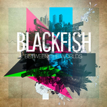 Blackfish - Between the Worlds (Explicit)