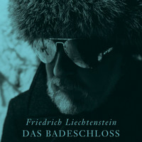 Friedrich Liechtenstein - Das Badeschloss (Made for the Future)