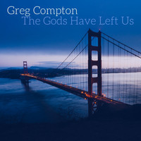 Greg Compton - The Gods Have Left Us