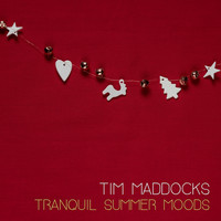 Tim Maddocks - Tranquil Summer Moods