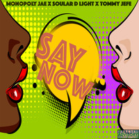 Monopoly Jae, Soular D Light and TOMMY JEFE - Say Now
