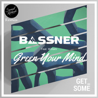 Bassner and Sunwill Richards featuring william - Green Your Mind (Sunwill Richards Remix) Ft. William