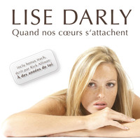 Lise Darly - Quand Nos Coeurs S'attachent