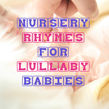 Lullaby Babies, Baby Sleep, Nursery Rhymes Music - 12 Nursery Rhymes for Lullaby Babies