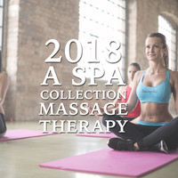 Massage Therapy Music, Massage, Spa Relaxation & Spa - 2018 A Spa Collection: Massage Therapy