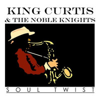 King Curtis & The Noble Knights - Soul Twist