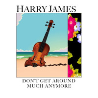Harry James - Don't Get Around Much Anymore
