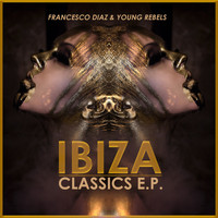 Francesco Diaz & Young Rebels - Ibiza Classics E.P.