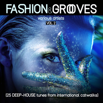 Various Artists - Fashion & Grooves, Vol. 2 (25 Deep-House Tunes from International Catwalks)