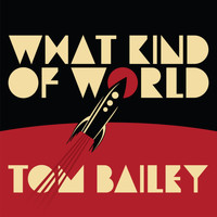 Tom Bailey - What Kind of World