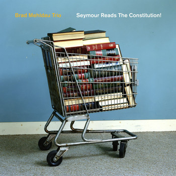 Brad Mehldau Trio - Seymour Reads the Constitution!