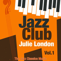 Julie London - Jazz Club, Vol. 1 (The Jazz Classics Music)