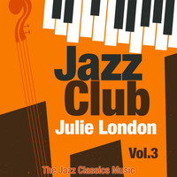 Julie London - Jazz Club, Vol. 3 (The Jazz Classics Music)
