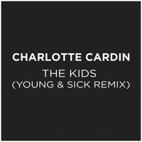 Charlotte Cardin - The Kids (Young & Sick Remix)