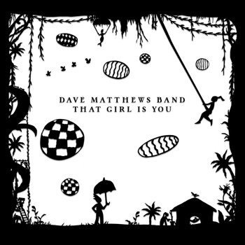 DAVE MATTHEWS BAND - That Girl Is You