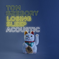 Tom Gregory - Losing Sleep (Acoustic Version)