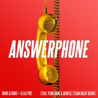 Banx & Ranx & Ella Eyre - Answerphone (feat. Yxng Bane & Afro B) (Team Salut Remix)
