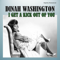 Dinah Washington - I Get a Kick out of You (Digitally Remastered)