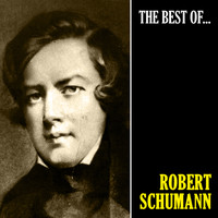 Robert Schumann - The Best of Schumann (Remastered)