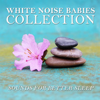 White Noise Babies, Meditation Awareness, White Noise Research - 2018 A White Noise Babies Collection - Sounds for Better Sleep