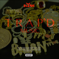 Bijan - Trap'd in the Music (Explicit)