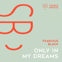 Fearious Black - Only In My Dreams