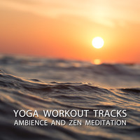 Yoga Music Workout, Massage Music, Tranquility Spree - 13 Yoga Workout Tracks - Ambience and Zen Meditation