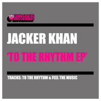 Jacker Khan - To The Rhythm EP