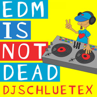 DjSchluetex - EDM Is Not Dead