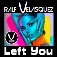 Ralf Velasquez - Left You
