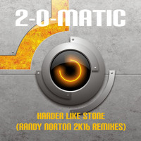 2-o-Matic - Harder Like Stone (Randy Norton 2k16 Remixes)