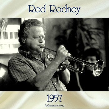 Red Rodney - 1957 (Remastered 2018)