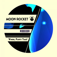 Moon Rocket - Whoo, Party Time!