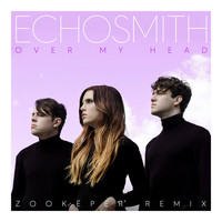Echosmith - Over My Head (Zookëper Remix)
