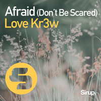 Love Kr3w - Afraid (Don't Be Scared)