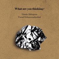 Hosein Alishapour - What Are You Thinking?