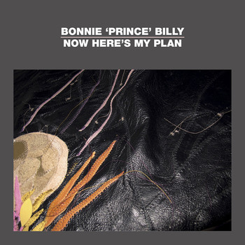 "Bonnie ""Prince"" Billy - Now Here's My Plan"