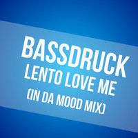 Bassdruck - Lento Love Me (In da Mood Mix)