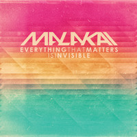 Malakai - Everything That Matters is Invisible