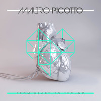 Mauro Picotto - From Heart to Techno