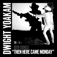 Dwight Yoakam - Then Here Came Monday