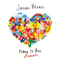 Jason Mraz - Have It All (Acoustic)