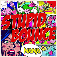 Nana - Stupid Bounce