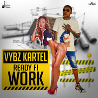 Vybz Kartel - Ready Fi Work (Explicit)