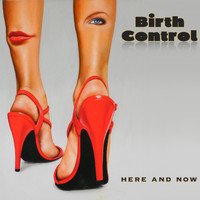 Birth Control - Here and Now
