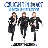 Caught In The Act - Back for Love