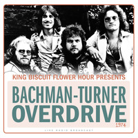 Bachman-Turner Overdrive - King Biscuit Flower Hour Presents Bachman-Turner Overdrive 1974 (Live)