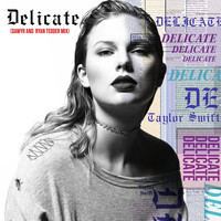 Taylor Swift - Delicate (Sawyr And Ryan Tedder Mix)